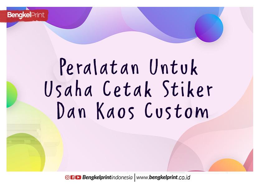 6 Peralatan Untuk Usaha Cetak Stiker Dan Kaos Custom
