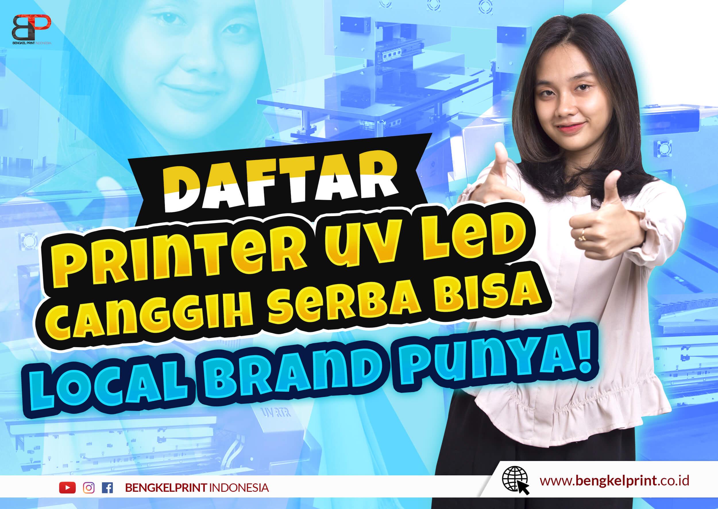 3 Jenis Mesin Printer UV LED Series Buatan Indonesia